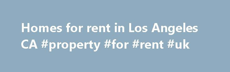 Homes for rent in Los Angeles CA #property #for #rent #uk http://rental.remmont.com/homes-for-rent-in-los-angeles-ca-property-for-rent-uk/  #apartments homes for rent # Los Angeles Homes For Rent. Rental Houses Los Angeles California. Find Los Angeles CA Rental Property Online. Los Angeles Apartments. Houses for Lease Los Angeles CA Larger Cities near Los Angeles Find Los Angeles California Homes for Rent, Apartments, and Rental Homes on For Lease By Owner For Lease by...