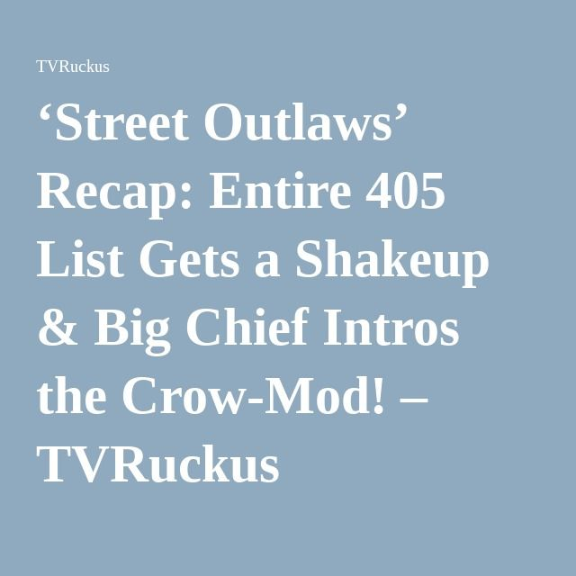 'Street Outlaws' Recap: Entire 405 List Gets a Shakeup & Big Chief Intros the Crow-Mod! – TVRuckus