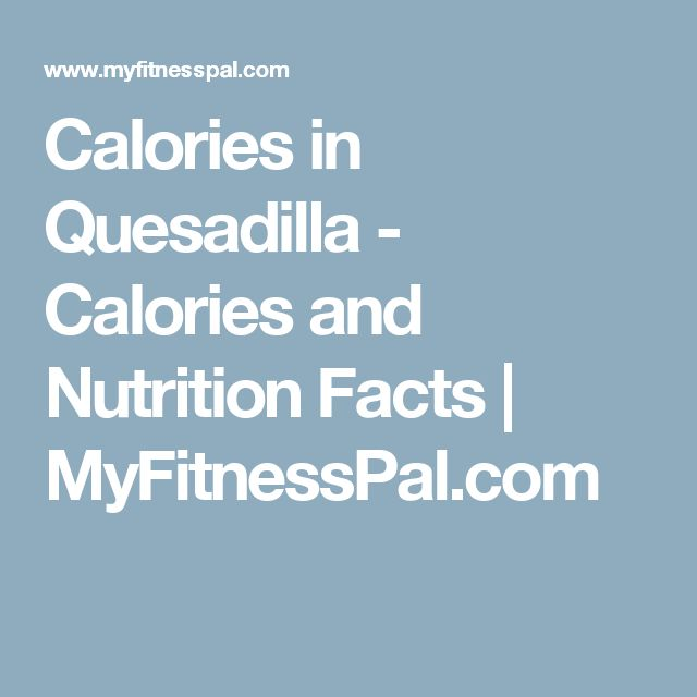 Calories in Quesadilla - Calories and Nutrition Facts | MyFitnessPal.com