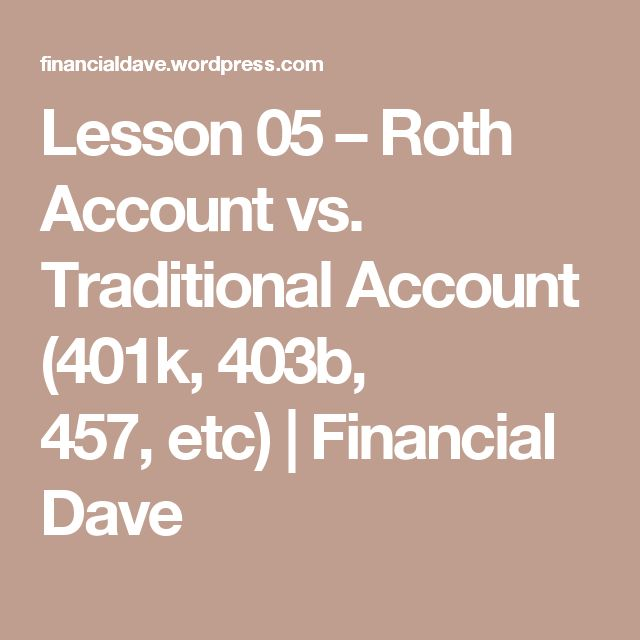Lesson 05 – Roth Account vs. Traditional Account (401k, 403b, 457,etc) | Financial Dave