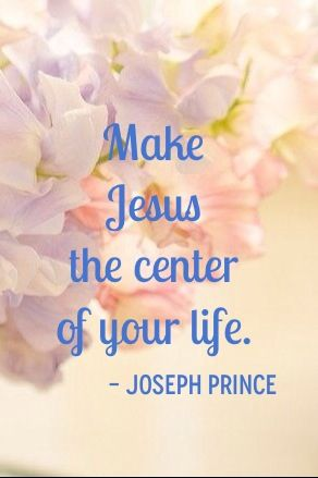 """Make Jesus the center of your life."" - Pastor Joseph Prince"