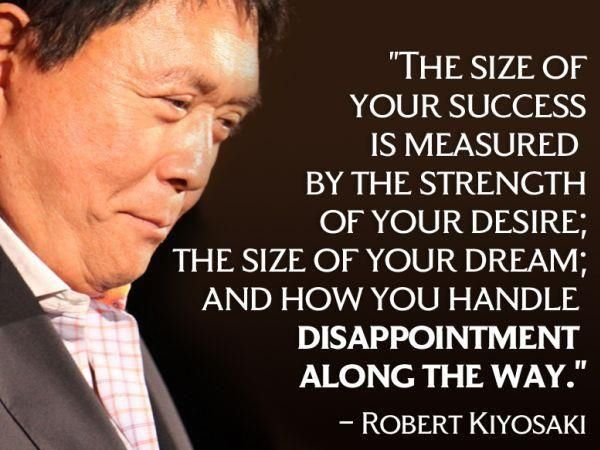 The-Size-Of-Your-Success-Is-Measured-By-The-Strength-Of-Your-Desire-Robert-Kiyosaki.jpg (600×450)