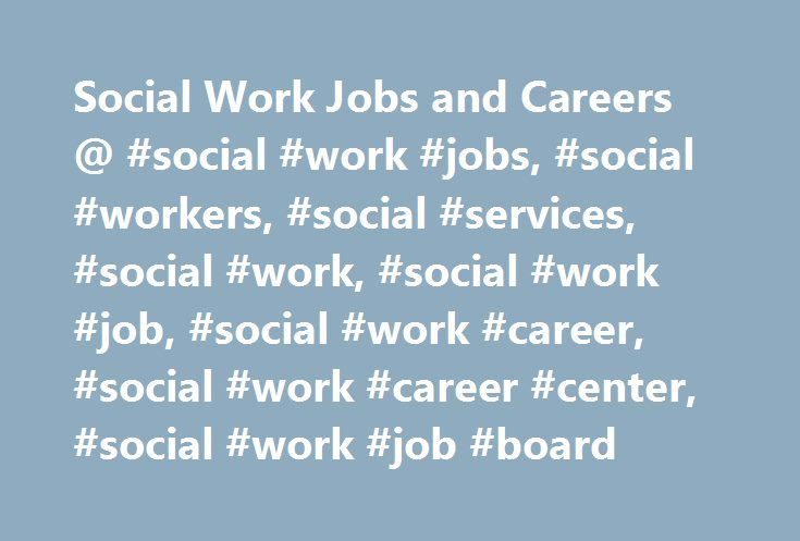 Social Work Jobs and Careers @ #social #work #jobs, #social #workers, #social #services, #social #work, #social #work #job, #social #work #career, #social #work #career #center, #social #work #job #board http://law.remmont.com/social-work-jobs-and-careers-social-work-jobs-social-workers-social-services-social-work-social-work-job-social-work-career-social-work-career-center-social-work-job-bo/  # Welcome toSocialWorkJobBank Social Work Job and Career Center at SocialWorkJobBank: Welcome…