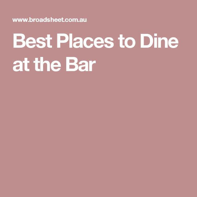 Best Places to Dine at the Bar