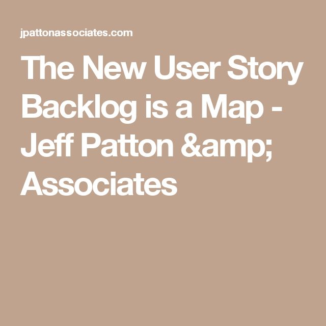 The New User Story Backlog is a Map - Jeff Patton & Associates