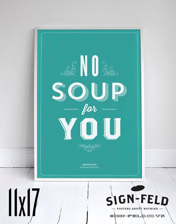 In color #6. Need to see which size will fit in condo. No Soup For You - Kitchen Poster - Seinfeld Quote Print - 11 x 17 - Home Decor