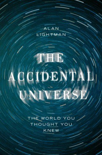The Accidental Universe: The World You Thought You Knew by Alan Lightman, http://www.amazon.com.au/dp/B00BZ5JOIS/ref=cm_sw_r_pi_dp_ePEHwb1T09P74