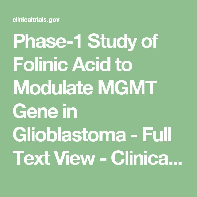 Phase-1 Study of Folinic Acid to Modulate MGMT Gene in Glioblastoma - Full Text View - ClinicalTrials.gov