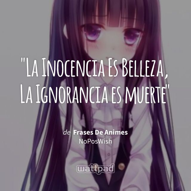 """La Inocencia Es Belleza, La Ignorancia es muerte"" - de Frases De Animes (en Wattpad) https://www.wattpad.com/127640164?utm_source=ios&utm_medium=pinterest&utm_content=share_quote&wp_page=quote&wp_originator=k1uxpKOuOzP5p2DYbFO1ad94afpeXpvSQKhprbd2taUyPZvtLctNDTEGr3YPt0BMsbSf5wYoXC3%2FOnWzMKWLr0SteeHxFjDaLH%2FBQgWdsdhiDjqWs3eHPretkr%2BiIsHD #quote #wattpad"