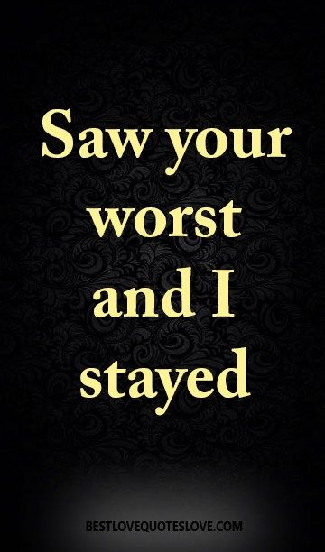 Saw your worst and I stayed