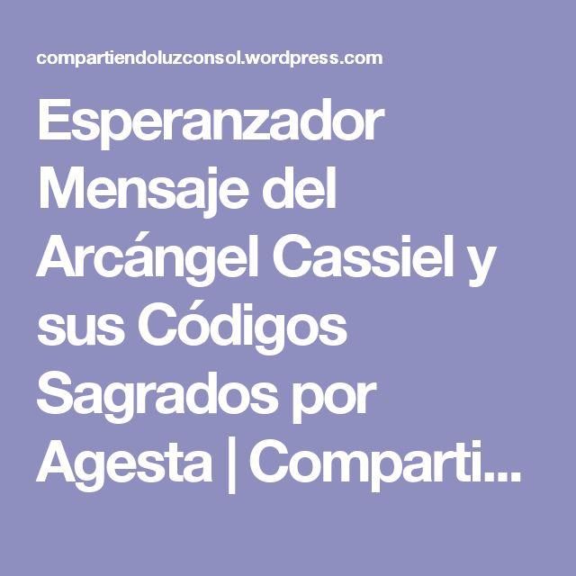 Esperanzador Mensaje del Arcángel Cassiel y sus Códigos Sagrados por Agesta | Compartiendo Luz con Sol