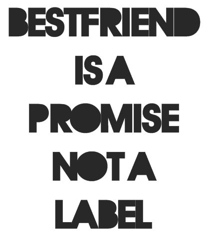 Bestfriend is a promise not a label.