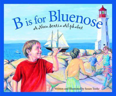B is for Bluenose: A Nova Scotia alphabet by Susan Tooke.