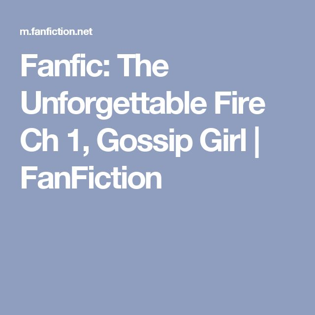 Fanfic: The Unforgettable Fire Ch 1, Gossip Girl | FanFiction