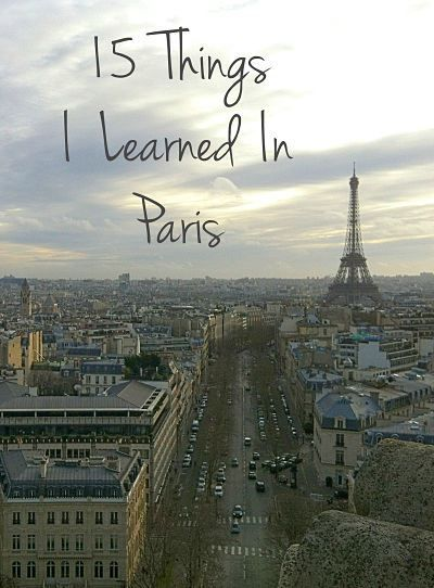 There are so many things to do in Paris and a multitude of city guides. Instead of the usual to do list, here's 15 things I learned on my trip to Paris.