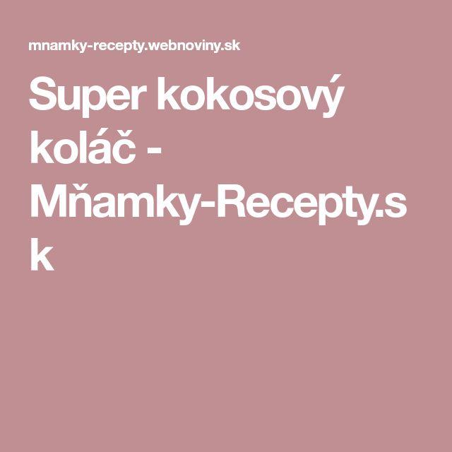 Super kokosový koláč - Mňamky-Recepty.sk