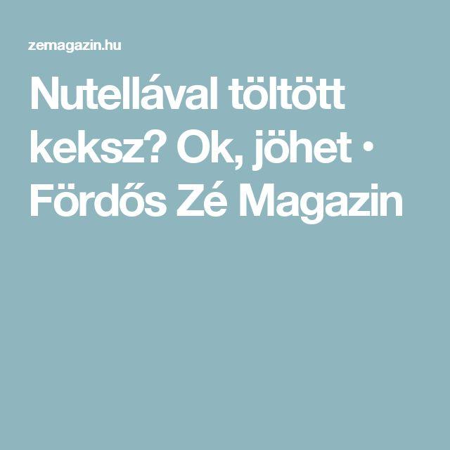 Nutellával töltött keksz? Ok, jöhet • Fördős Zé Magazin