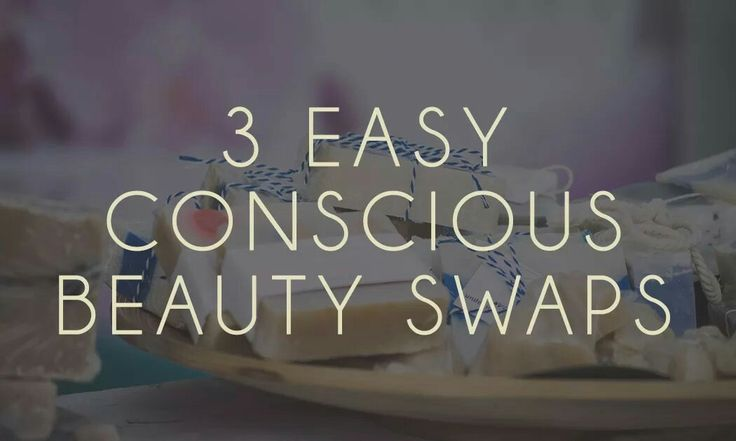 3 easy conscious beauty swaps :  Rae Ritchie for The Revival Collective