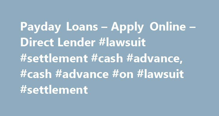 Payday Loans – Apply Online – Direct Lender #lawsuit #settlement #cash #advance, #cash #advance #on #lawsuit #settlement http://atlanta.remmont.com/payday-loans-apply-online-direct-lender-lawsuit-settlement-cash-advance-cash-advance-on-lawsuit-settlement/  # Cash Advance On Lawsuit Settlement – Having problems with cash flow and looking for a payday loan? Apply for a loan in a few minutes and if approved, get money next day. – zfdzlqhxsargw cash advance on lawsuit settlement Thus, you are…