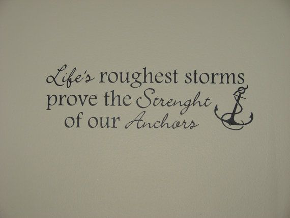 Life's roughest storms prove the Strenght of our Anchors, matte finish vinyl wall quote saying decal