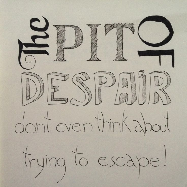 1000 Images About The Pit Of Despair On Pinterest