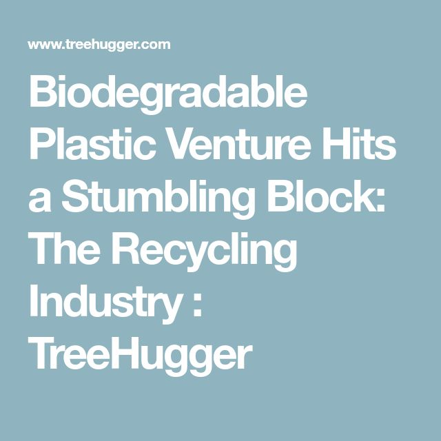 Biodegradable Plastic Venture Hits a Stumbling Block: The Recycling Industry : TreeHugger