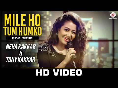 Mile Ho Tum - Reprise Version | Neha Kakkar | Tony Kakkar - YouTube
