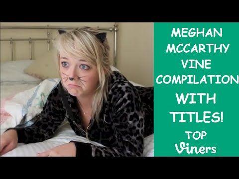 Ultimate Meghan McCarthy Vine Compilation w/ Titles - All Meghan Mccarthy Vines - Top Viners ✔ - YouTube