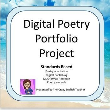 The purpose of this project is to demonstrate knowledge of poetic devices and forms. The student will annotate poetry, and create original poetry in similar forms. They will use MLA format to complete the research part of the project. The project will be