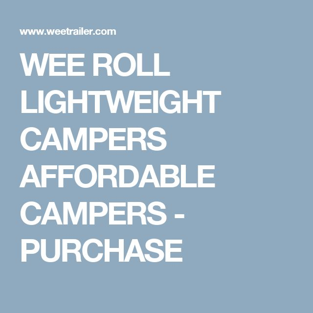 WEE ROLL LIGHTWEIGHT CAMPERS AFFORDABLE CAMPERS - PURCHASE