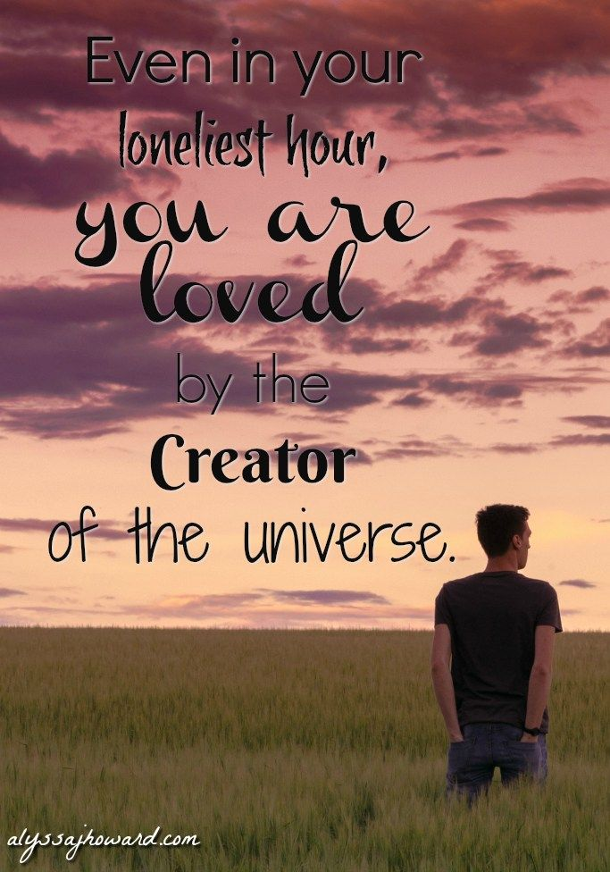 Even if you don't claim Christianity, God loves you deeply. He desires to have a relationship with you. Never lose sight of that fact. Even in your loneliest hour, you are loved by the Creator of the universe.