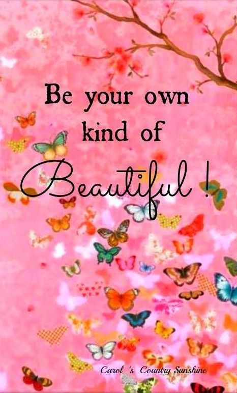 "#positivethoughtsquotes http://www.positivewordsthatstartwith.com/ ""Be your own kind of beautiful"" quote via Carol's Country Sunshine on Facebook #inspirationalquotes"