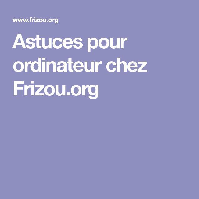 Astuces pour ordinateur chez Frizou.org