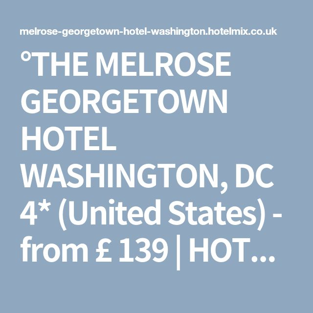 °THE MELROSE GEORGETOWN HOTEL WASHINGTON, DC 4* (United States) - from £ 139 | HOTELMIX