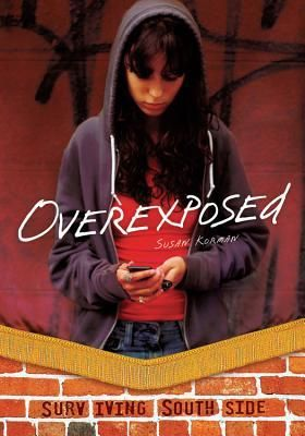 Overexposed by Susan J. Korman. Novel summary: After a bad breakup with her boyfriend, Daisy Garcia comes to regret having sent him sexy pictures when those pictures are forwarded to everyone at Southside High. Links to GoodReads.com, where there is the book summary and reviews.