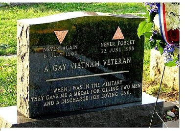 """""""When I was in the military they gave me a medal for killing two men and a discharge for loving one.""""    The grave of Sgt. Leonard Matlovich, a highly decorated soldier and the first to go before the Supreme Court challenging the military's exclusion of gays and lesbians.     The inscription of his last name at the foot of the memorial   is the only tie to Matlovich himself, as he wanted the stone to be a   monument for all gay veterans."""