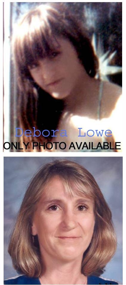 "DEBORA LOWE  Birth: 	9/19/1958 	Hair: 	Brown  Age Now: 	46 	Eyes: 	Brown  Missing: 	2/29/1972 	Height: 	5'6""  Race: 	White 	Weight: 	125 lbs  Gender: 	Female 		  	         Debora was last seen in Pompano Beach, FL. Debora's photo is shown age-progressed to 46 years. She was last seen at school on Februaary 29,1972, Wearing a yellow top, black pants with stripes, and tan poncho. Debora has a chipped front tooth and a small scar on her left leg.  HAVING INFORMATION  CONTACT:    1-800-843-5678"