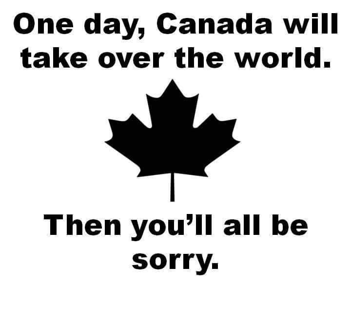 Canada will take over the world