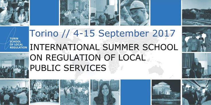 20th International Summer School on the Regulation of Local Public Services The Turin School of Local Regulation is pleased to announce the launch of to the International Summer School on the Regulation of Local Public Services yearly organized in September in Torino, Italy (www.turinschool.