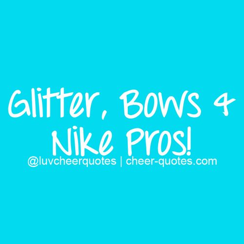 glitter,bows,and nike pros!! i love my cheer glitter i love al 37 bows i own and all my nike pros sports bras