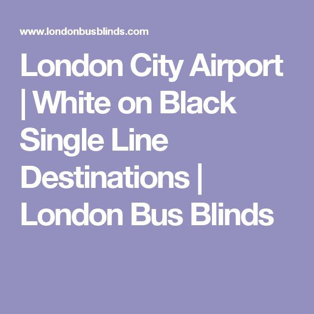 London City Airport | White on Black Single Line Destinations | London Bus Blinds