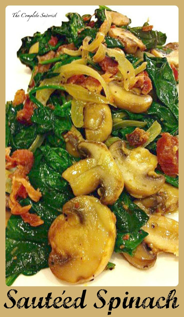 Sautéed Spinach ~ The Complete Savorist A quick sauté of spinach, bacon, onion, and mushrooms, with a tiny bit of Sriracha tossed in for a kick.