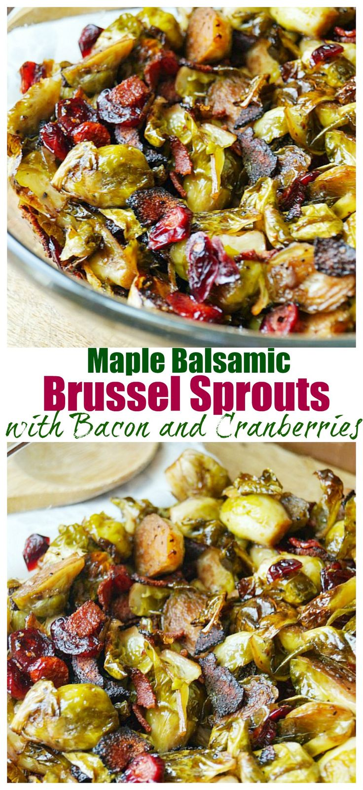 These Maple Balsamic Roasted Brussel Sprouts with Bacon and Cranberries are a delicious side dish for any dinner and are perfect for Thanksgiving dinner!