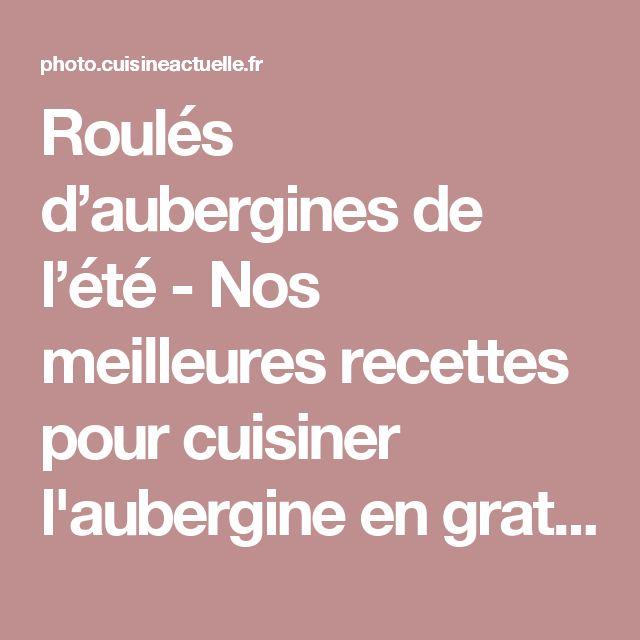 25+ best ideas about cuisiner aubergine on pinterest | courgette