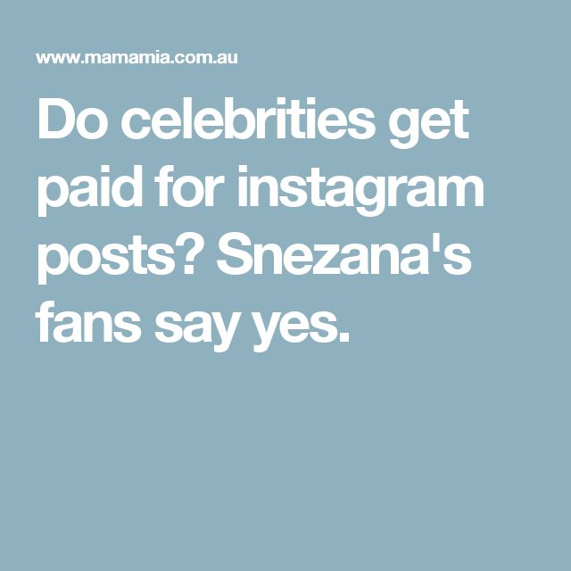 Do celebrities get paid for instagram posts? Snezana's fans say yes.