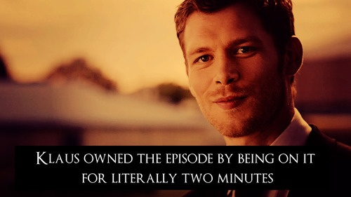 klaus - If this is about the Graduation episode where he throws to hat to cut the head off... then yea lol