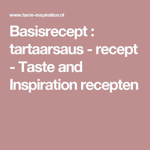 Basisrecept : tartaarsaus - recept - Taste and Inspiration recepten