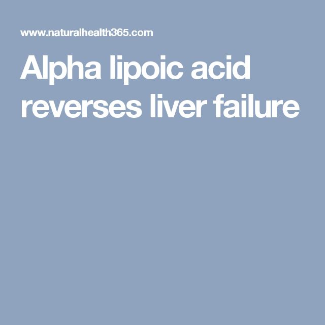 Alpha lipoic acid reverses liver failure