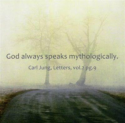 God always speaks mythologically. Carl Jung, Letters; vol.2; Page 9.