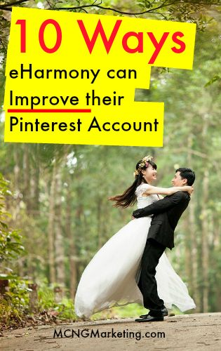 10 Ways eHarmony can improve their Pinterest Account by @mcngmarketing.com Read at www.mcngmarketing.com/e-harmony-pinterest